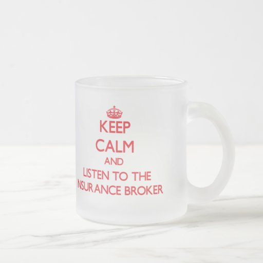 Keep Calm and Listen to the Insurance Broker Coffee Mugs