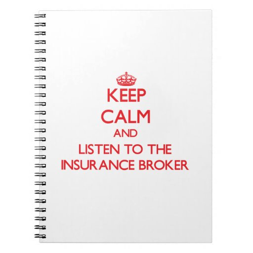 Keep Calm and Listen to the Insurance Broker Spiral Note Book