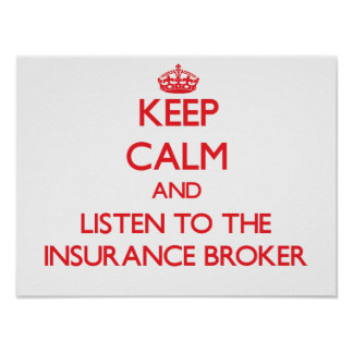 Keep Calm and Listen to the Insurance Broker Poster