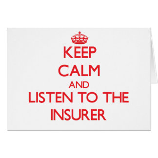 Keep Calm and Listen to the Insurer Greeting Card