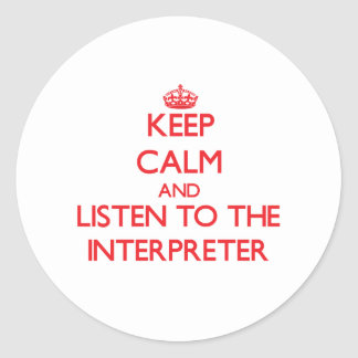 Keep Calm and Listen to the Interpreter Classic Round Sticker
