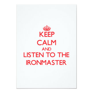 Keep Calm and Listen to the Ironmaster 5x7 Paper Invitation Card