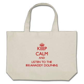 Keep calm and listen to the Irrawaddy Dolphins Canvas Bag