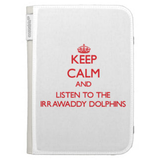 Keep calm and listen to the Irrawaddy Dolphins Kindle Covers