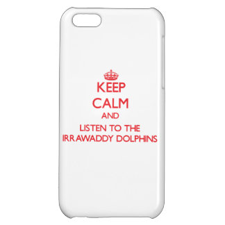 Keep calm and listen to the Irrawaddy Dolphins iPhone 5C Covers