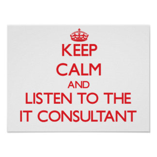 Keep Calm and Listen to the It Consultant Print