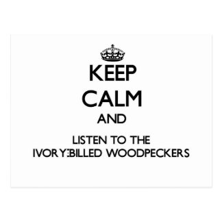 Keep calm and Listen to the Ivory-Billed Woodpecke Postcard