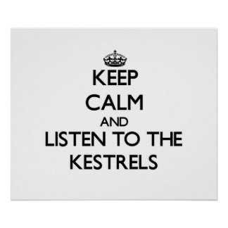 Keep calm and Listen to the Kestrels Print