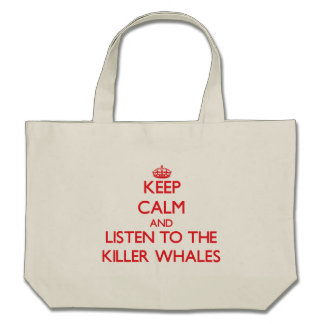 Keep calm and listen to the Killer Whales Tote Bags