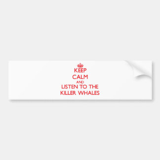 Keep calm and listen to the Killer Whales Bumper Stickers