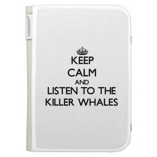 Keep calm and Listen to the Killer Whales Kindle 3 Covers