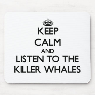 Keep calm and Listen to the Killer Whales Mouse Pad