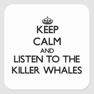 Keep calm and Listen to the Killer Whales Square Sticker