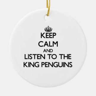 Keep calm and Listen to the King Penguins Christmas Ornament