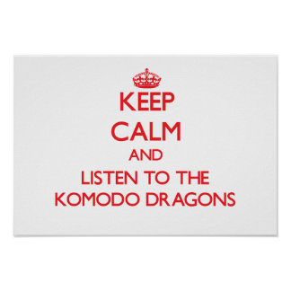 Keep calm and listen to the Komodo Dragons Posters
