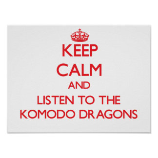Keep calm and listen to the Komodo Dragons Poster