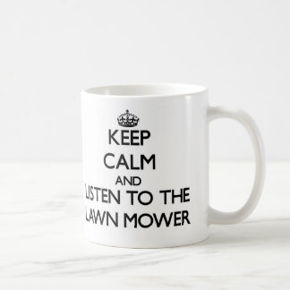 Keep Calm and Listen to the Lawn Mower Classic White Coffee Mug