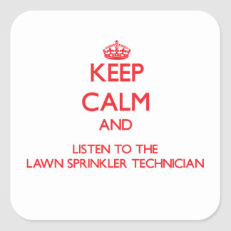 Keep Calm and Listen to the Lawn Sprinkler Technic Square Stickers