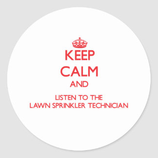 Keep Calm and Listen to the Lawn Sprinkler Technic Round Stickers