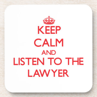Keep Calm and Listen to the Lawyer Coaster