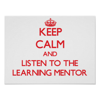Keep Calm and Listen to the Learning Mentor Posters