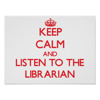 Keep Calm and Listen to the Librarian Poster