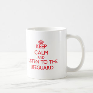 Keep Calm and Listen to the Lifeguard Coffee Mug