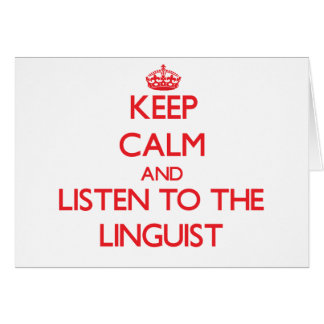 Keep Calm and Listen to the Linguist Greeting Card