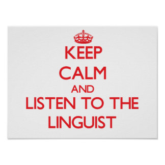 Keep Calm and Listen to the Linguist Posters