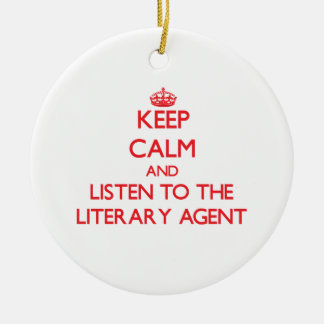 Keep Calm and Listen to the Literary Agent Ceramic Ornament