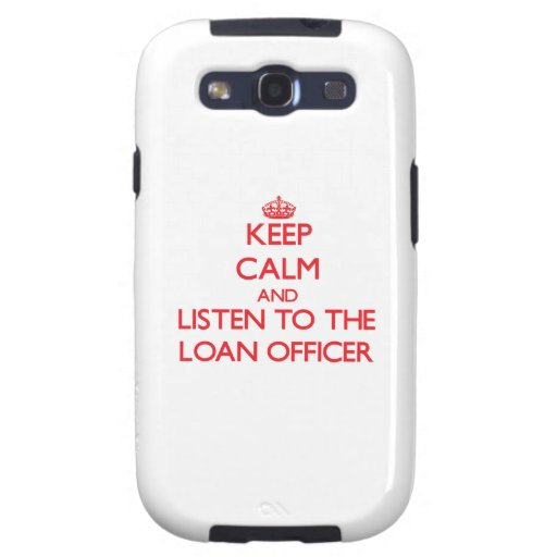 Keep Calm and Listen to the Loan Officer Galaxy S3 Covers