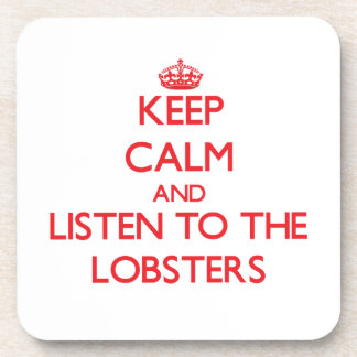 Keep calm and listen to the Lobsters Drink Coaster