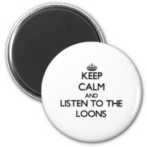 Keep calm and Listen to the Loons Magnet