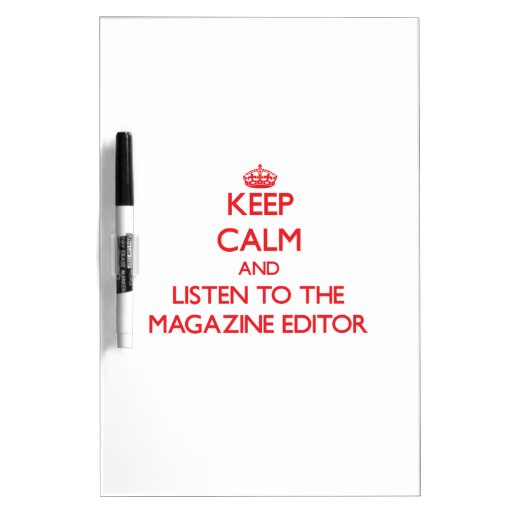 Keep Calm and Listen to the Magazine Editor Dry Erase Whiteboards