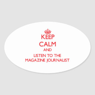 Keep Calm and Listen to the Magazine Journalist Oval Stickers