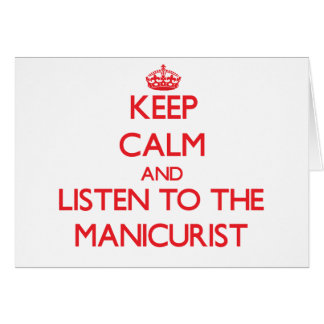 Keep Calm and Listen to the Manicurist Greeting Card