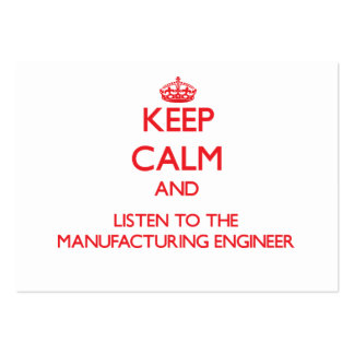 Keep Calm and Listen to the Manufacturing Engineer Large Business Cards (Pack Of 100)
