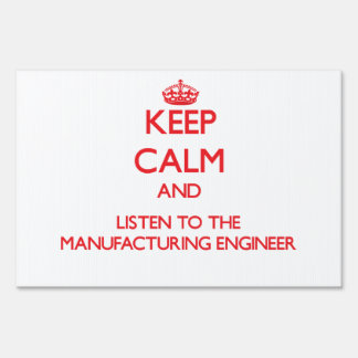 Keep Calm and Listen to the Manufacturing Engineer Yard Signs