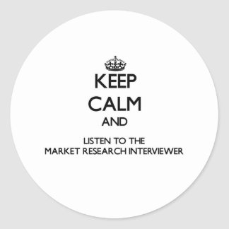 Keep Calm and Listen to the Market Research Interv Round Stickers