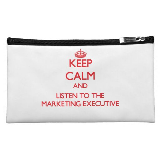 Keep Calm and Listen to the Marketing Executive Cosmetic Bag