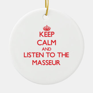 Keep Calm and Listen to the Masseur Ornaments