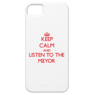 Keep Calm and Listen to the Mayor iPhone 5 Cases