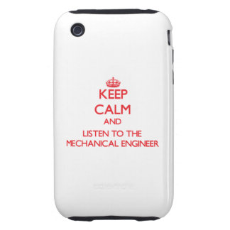 Keep Calm and Listen to the Mechanical Engineer iPhone 3 Tough Cover