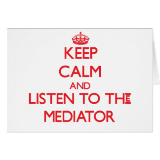 Keep Calm and Listen to the Mediator Greeting Cards