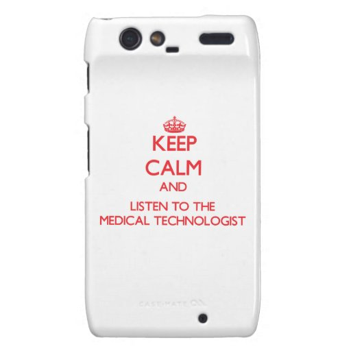 Keep Calm and Listen to the Medical Technologist Droid RAZR Cases