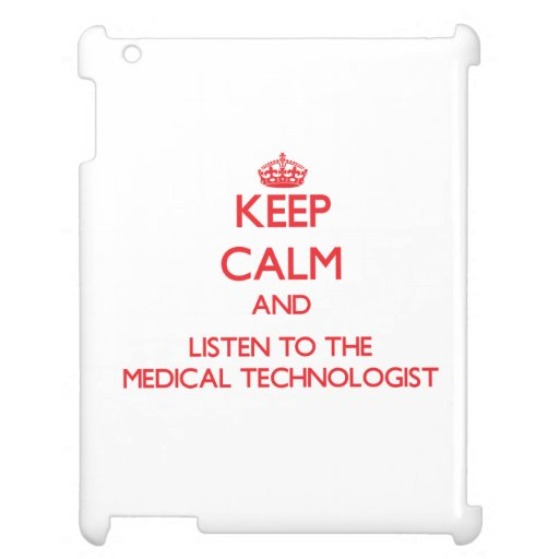 Keep Calm and Listen to the Medical Technologist iPad Case