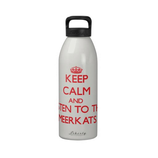 Keep calm and listen to the Meerkats Drinking Bottles