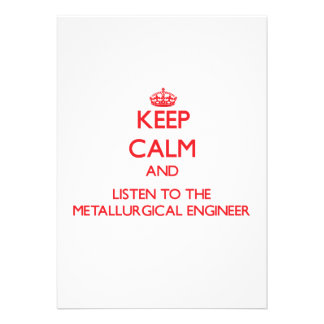Keep Calm and Listen to the Metallurgical Engineer Invites