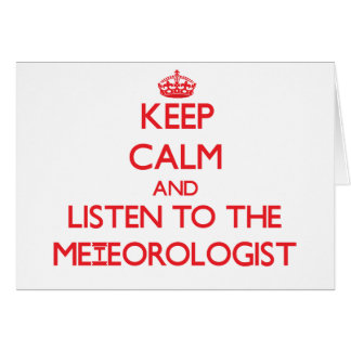 Keep Calm and Listen to the Meteorologist Greeting Card