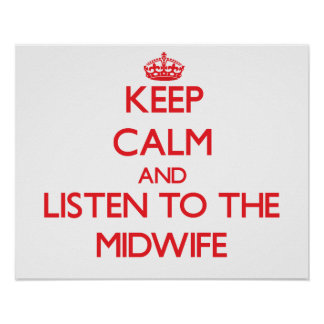 Keep Calm and Listen to the Midwife Print